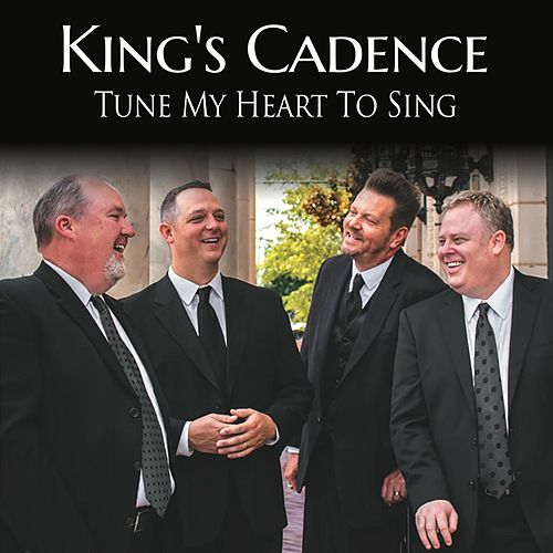 Tune My Heart to Sing de King's Cadence