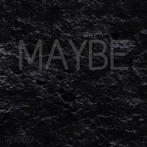 Maybe by Taz Mondega