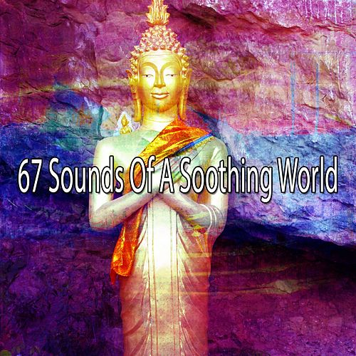 67 Sounds of a Soothing World by Yoga Music