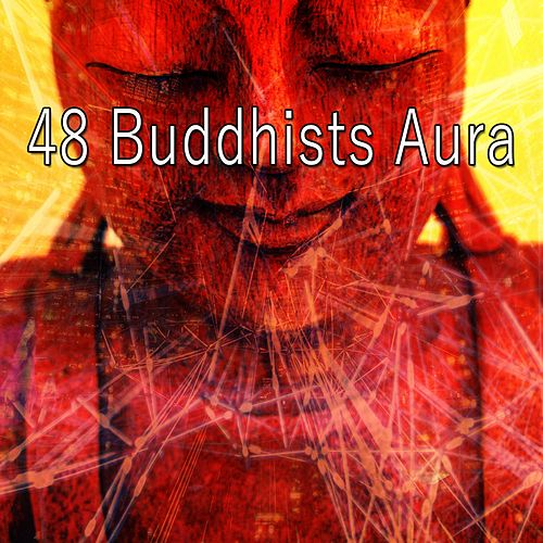 48 Buddhists Aura by Lullabies for Deep Meditation