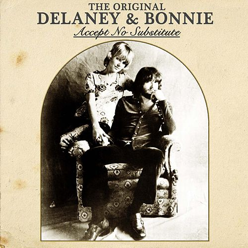 The Original Delaney & Bonnie: Accept No Substitute de Delaney & Bonnie