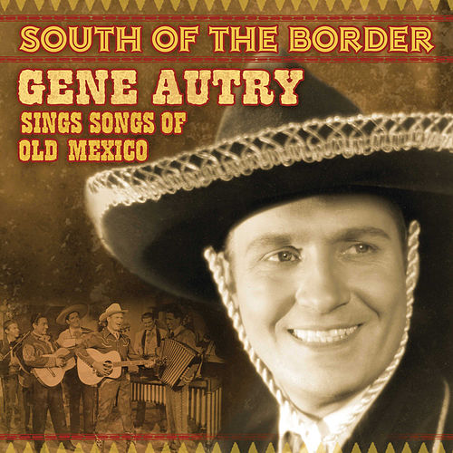 South Of The Border: Gene Autry Sings The Songs Of Old Mexico de Gene Autry