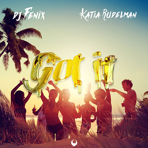 Got it (feat. Katia Rudelman) by Dj Fenix