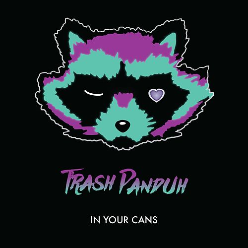 In Your Cans by Trash Panduh