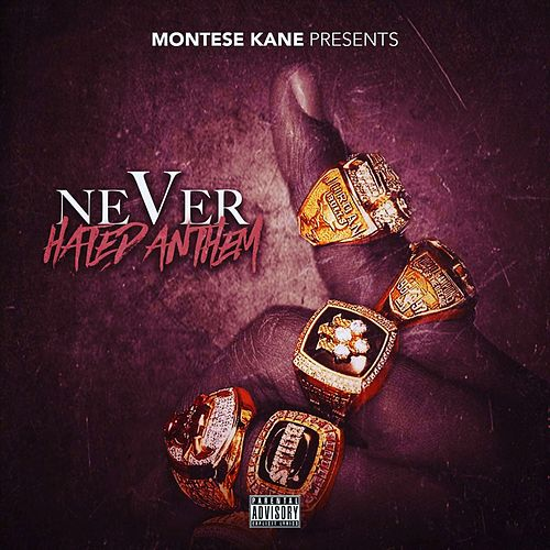 Never Hated Anthem by Montese Kane