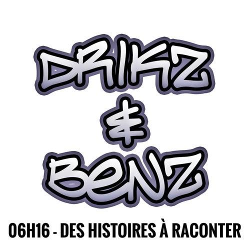 06h16 - Des histoires à raconter de Drikz