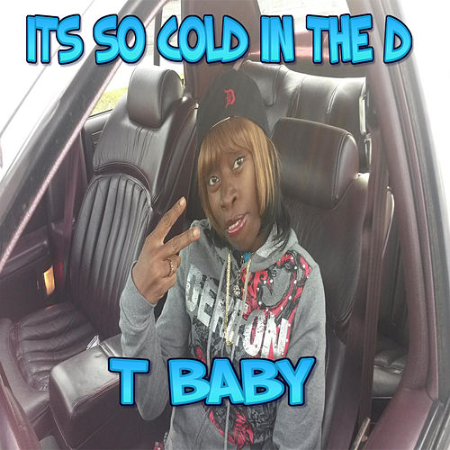 Its So Cold In The D de T'Baby