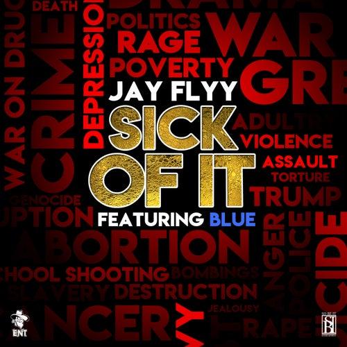 Sick Of It (feat. Blue) by Jay Flyy