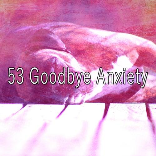 53 Goodbye Anxiety von Deep Sleep Relaxation