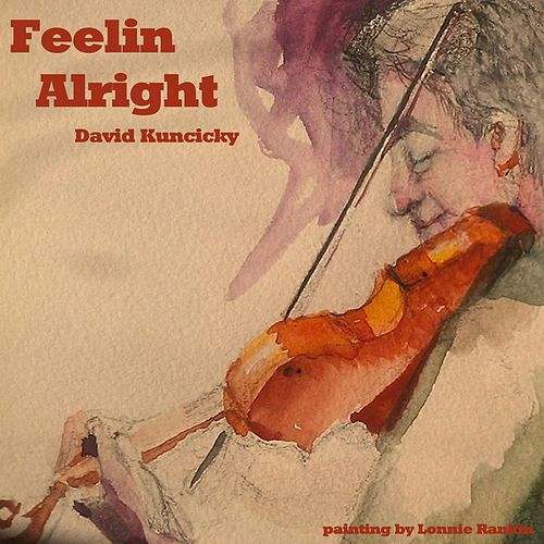 Feelin Alright by David Kuncicky