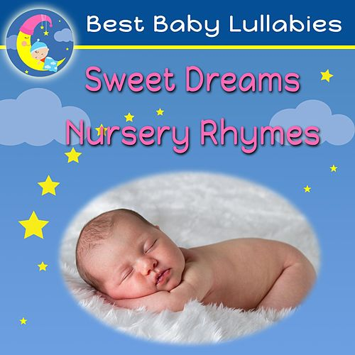 Sweet Dreams Nursery Rhymes by Best Baby Lullabies