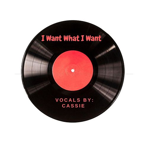 I Want What I Want by Cassie