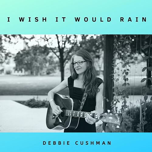 I Wish It Would Rain by Debbie Cushman