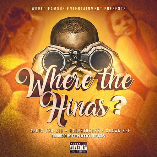 Where The Hinas? (feat. Shawn Eff & RalphTheGee) by A Plus Tha Kid
