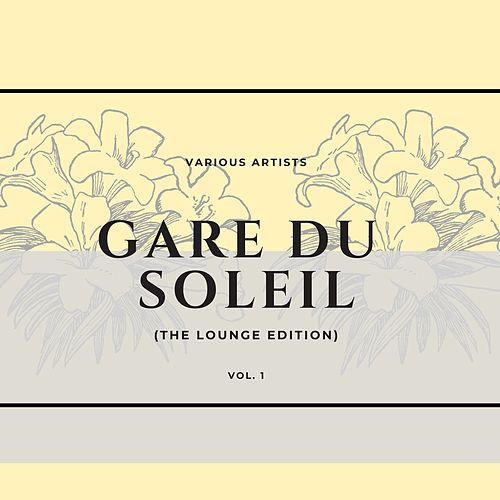 Gare Du Soleil (The Lounge Edition), Vol. 1 by Various Artists