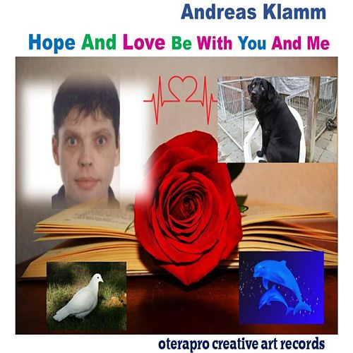 Hope and Love Be With You and Me by Andreas Klamm