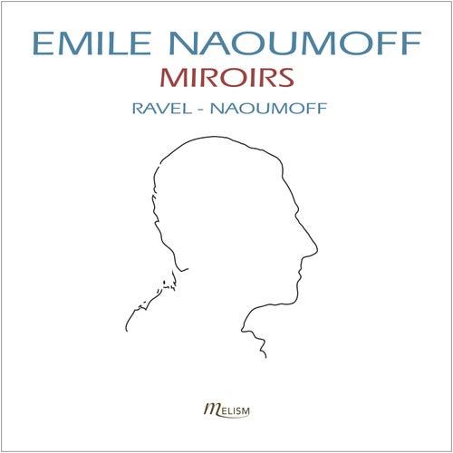 Ravel: Miroirs, Sonatine & Valses nobles et sentimentales de Emile Naoumoff
