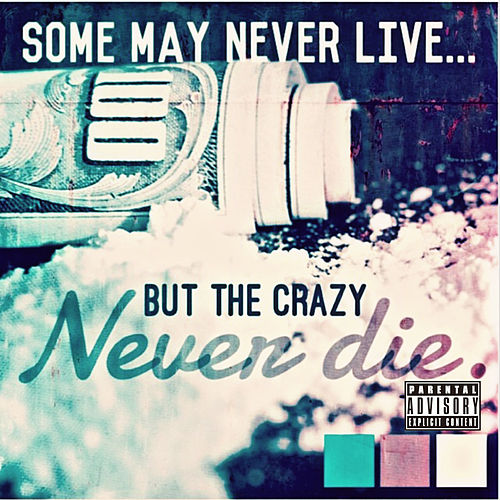 Some May Never Live... But The Crazy Never die. - EP by Smigg Dirtee
