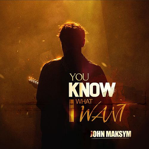 You Know What I Want by John Maksym
