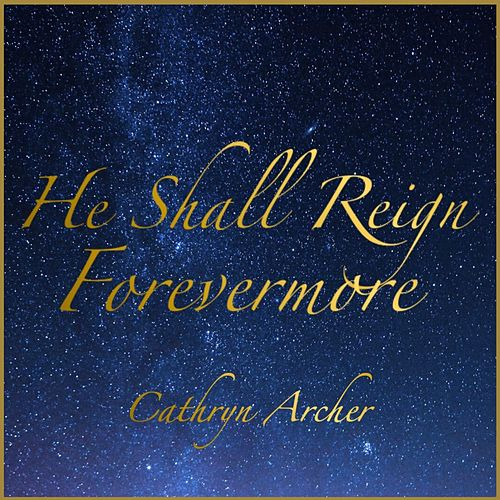He Shall Reign Forevermore von Cathryn Archer