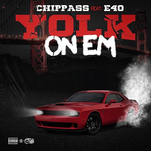 Yolk On Em (feat. ‎E-40) von Chippass