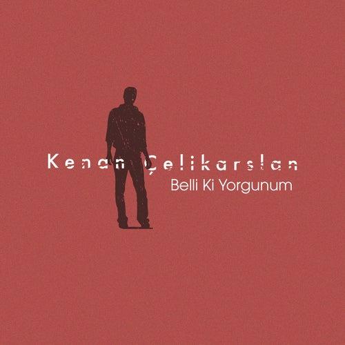 Belli ki Yorgunum by Kenan Çelikarslan