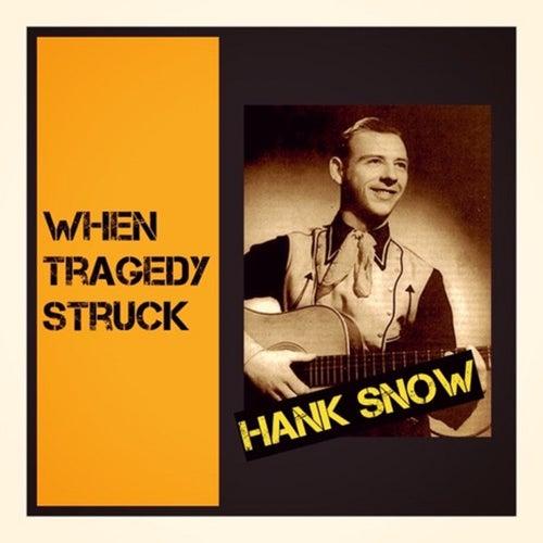 When Tragedy Struck by Hank Snow