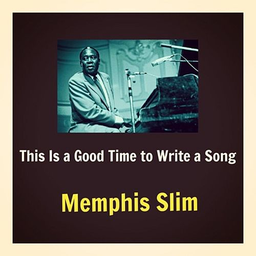 This Is a Good Time to Write a Song by Memphis Slim