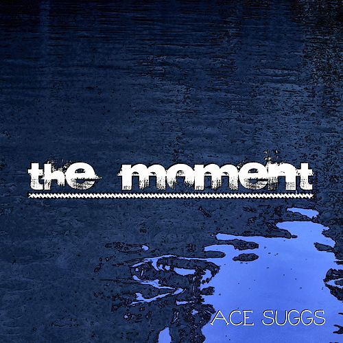 The Moment by Ace Suggs