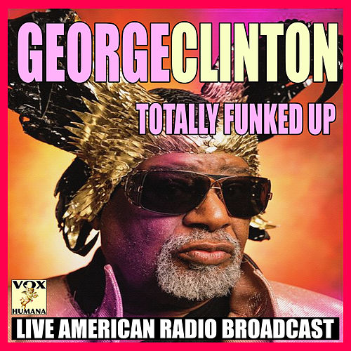 Totally Funked Up (Live) de George Clinton