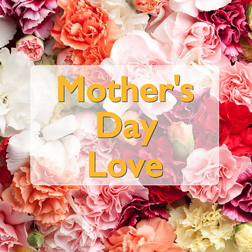 Mother's Day Love by Various Artists