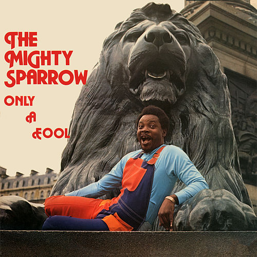 Only a Fool by The Mighty Sparrow