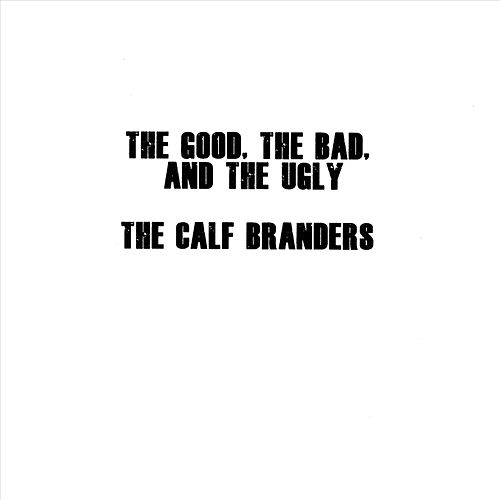 The Good, The Bad, And the Ugly de The Calf Branders