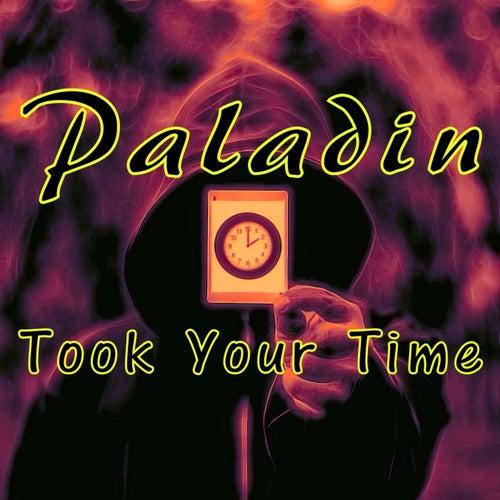 Took Your Time de Paladin