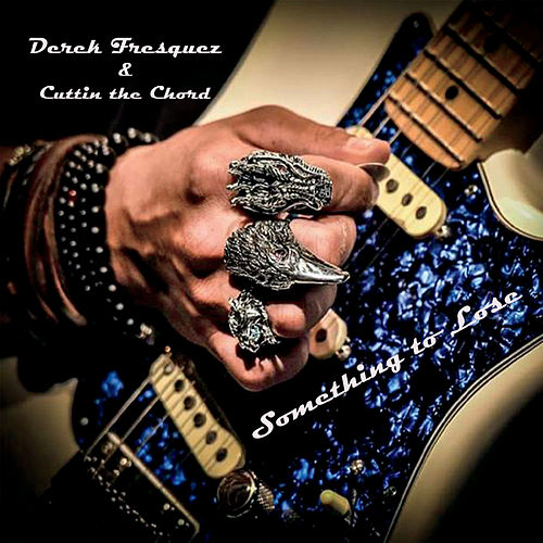 Something to Lose de Derek Fresquez and Cuttin the Chord