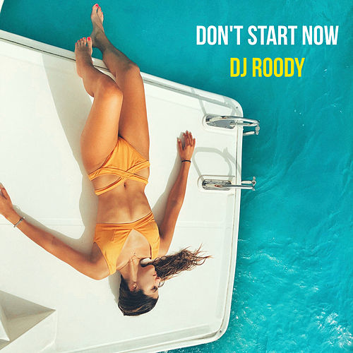Don't Start Now by DJ Roody