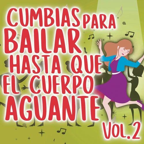 Cumbias Para Bailar Hasta Que El Cuerpo Aguante Vol. 2 de Various Artists