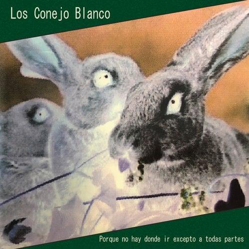 Porque no hay adonde ir excepto a todas partes van Los Conejo Blanco