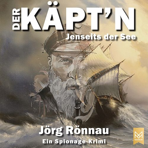 Der Käpt'n Jenseits der See (Ein Spionage-Krimi) von Jörg Rönnau