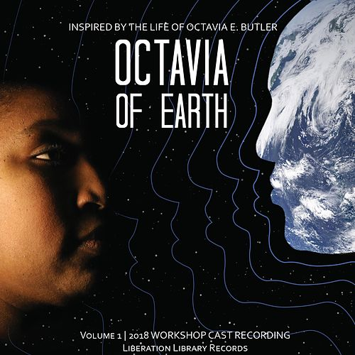 Octavia of Earth, Vol. 1 (2018 Workshop Cast Recording) by Uncaged Librarians