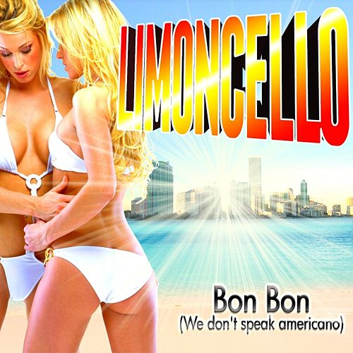 Bon Bon (We No Speak Americano) di La Limoncello
