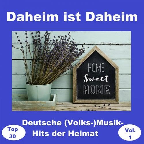 Top 30: Daheim ist Daheim - Deutsche (Volks-)Musik-Hits der Heimat, Vol. 1 (Home Sweet Home) de Various Artists