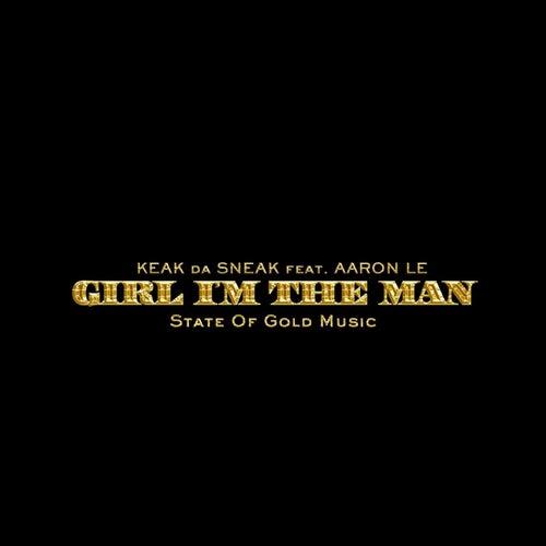 Girl I'm the Man (feat. Aaron Le) by Keak Da Sneak