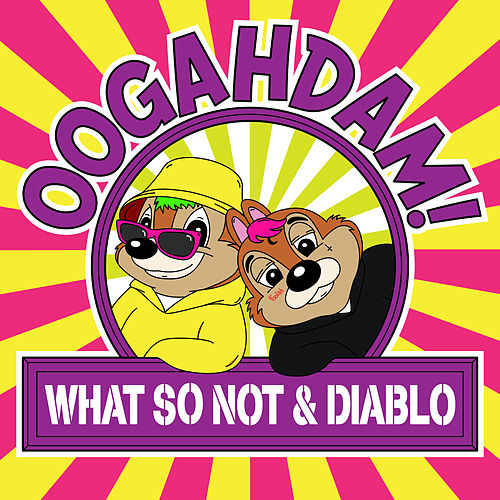 OOGAHDAM! (Remixes) by What So Not