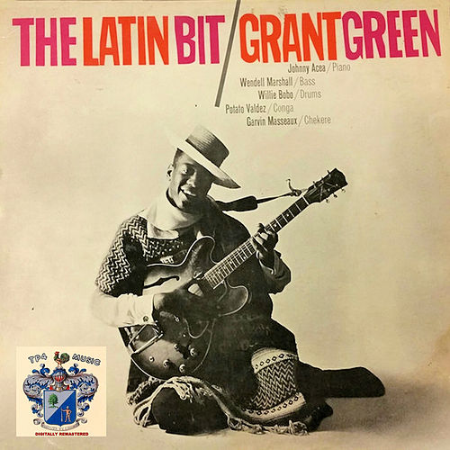 The Latin Bit von Grant Green