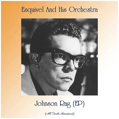 Johnson Rag (EP) (All Tracks Remastered) by Esquivel