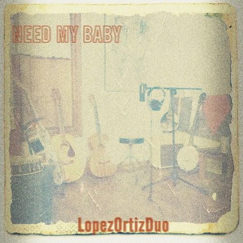 Need my Baby de LopezOrtizDuo