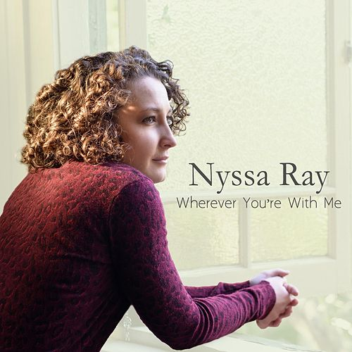 Wherever You're with Me de Nyssa Ray