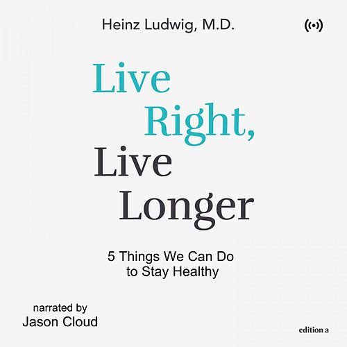 Live Right, Live Longer (5 Things We Can Do to Stay Healthy) von Bookstream Audiobooks