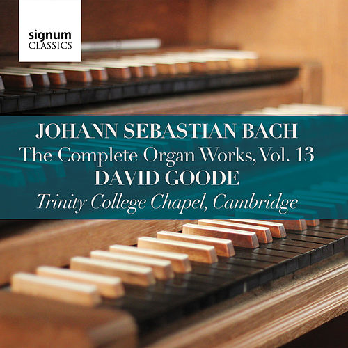 Bach: Complete Organ Works, Vol. 13 by David Goode